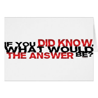 If You DID Know What Would The Answer Be Card