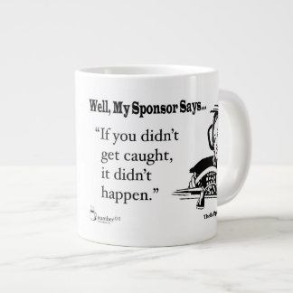 If You Didn't Get Caught, It Didn't Happen. Giant Coffee Mug