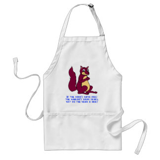 If you didn't have feet you wouldn't wear shoes. adult apron