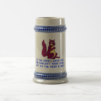 If you didn't have feet you wouldn't wear shoes. 18 oz beer stein