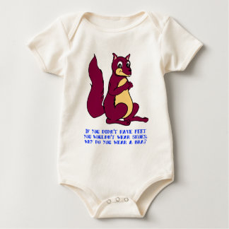 If you didn't have feet you wouldn't wear shoes. baby bodysuit