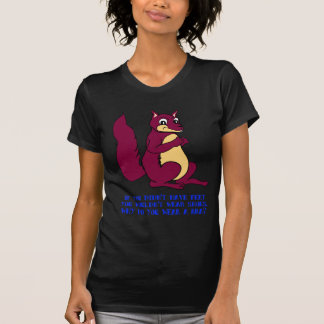 If you didn't have feet you wouldn't wear shoes. tee shirts