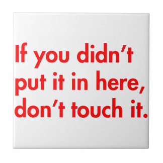 if-you-didnt-put-it-in-here-dont-touch-it-fut-red. small square tile