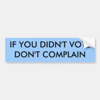 IF YOU DIDN'T VOTE DON'T COMPLAIN BUMPER STICKER