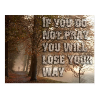 if you do not pray you will lose your way... postcard
