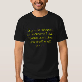if you do not stop bothering me T-Shirt