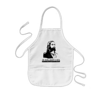 If You Don t Sin Jesus Died for Nothing Apron