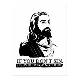 If You Don t Sin Jesus Died for Nothing Post Cards