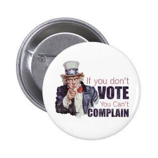 If you don t vote you can t complain - Distressed Pinback Buttons