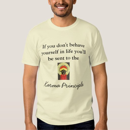 If You Don 39 T Behave Yourself In Life You 39 T Shirt Zazzle