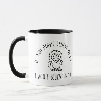 If you Don't Believe in Me, I won't Believe in You Mug