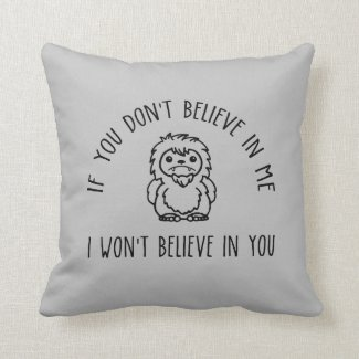 If you Don't Believe in Me - Sasquatch Bigfoot Throw Pillow