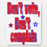 If you dont bother to vote, don't complain mouse mats