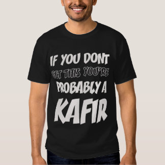 If you Dont get this you're probably a Kafir Shirt