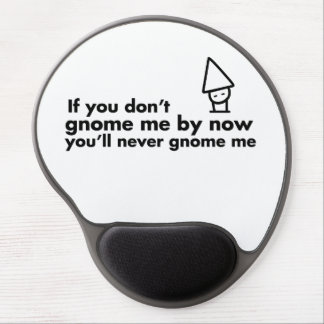 If you don't gnome me by now you'll never gnome me gel mouse pad