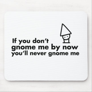 If you don't gnome me by now you'll never gnome me mouse pad