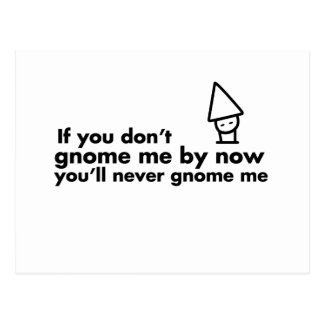 If you don't gnome me by now you'll never gnome me postcard