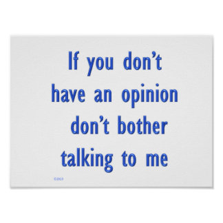 If You Don't Have an Opinion Poster