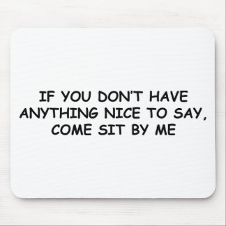 If You Don't Have Nice To Say Mouse Pad