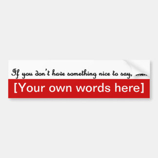 if-you-dont-have-something-nice-to-say-template bumper sticker