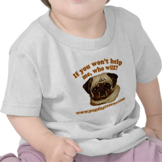 If You Don't Help Me, Who Will? T Shirts