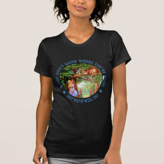 If you don't know where you're going, any path tee shirts