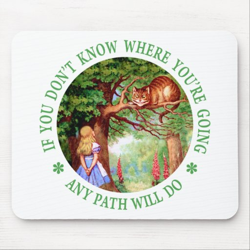 If You Don't Know Where You're Going Any Path Will Mouse Pad