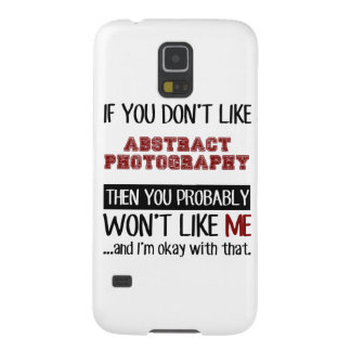If You Dont Like Abstract Photography Cool Galaxy S5 Cover
