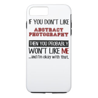 If You Dont Like Abstract Photography Cool iPhone 7 Plus Case