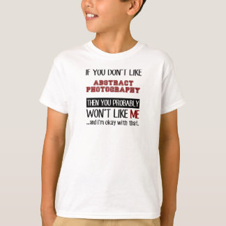 If You Dont Like Abstract Photography Cool T-Shirt