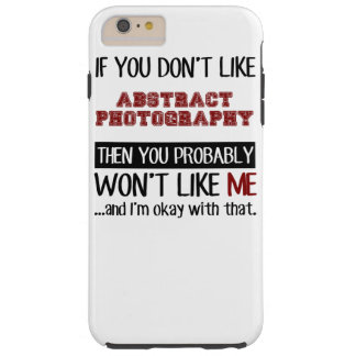 If You Dont Like Abstract Photography Cool Tough iPhone 6 Plus Case