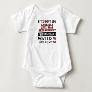 If You Don't Like American Civil War Reenactment Baby Bodysuit