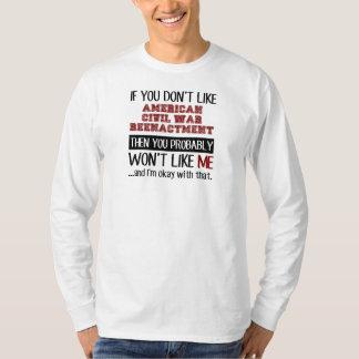 If You Don't Like American Civil War Reenactment T-Shirt