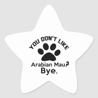 If You Don't Like Arabian Mau Cat ? Bye Star Sticker