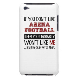 If You Don't Like Arena Football Cool iPod Touch Case