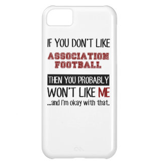 If You Don't Like Association Football Cool Case For iPhone 5C