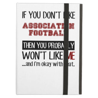 If You Don't Like Association Football Cool iPad Air Covers