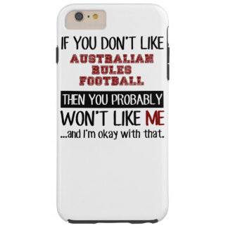If You Don't Like Australian Rules Football Cool Tough iPhone 6 Plus Case