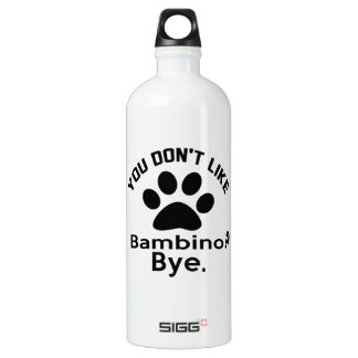 If You Don't Like Bambino Cat ? Bye Aluminum Water Bottle