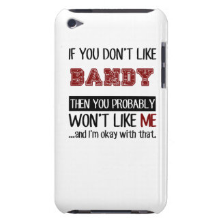 If You Don't Like Bandy Cool iPod Touch Case