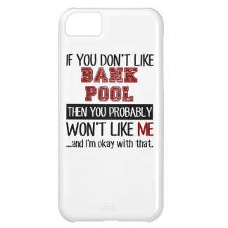 If You Don't Like Bank Pool Cool iPhone 5C Cover