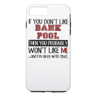 If You Don't Like Bank Pool Cool iPhone 8 Plus/7 Plus Case