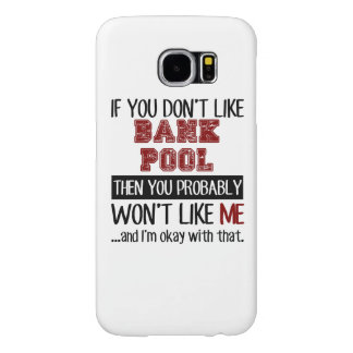 If You Don't Like Bank Pool Cool Samsung Galaxy S6 Case