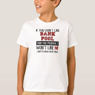 If You Don't Like Bank Pool Cool T-Shirt