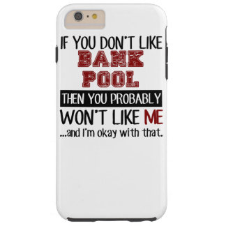 If You Don't Like Bank Pool Cool Tough iPhone 6 Plus Case
