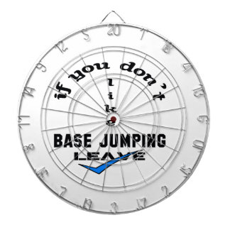 If you don't like base jumping Leave Dartboards