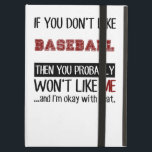 "If You Don&#39;t Like Baseball Cool Case For iPad Air<br><div class=""desc"">Get Your If You Don&#39;t Like Baseball Then You Probably Won&#39;t Like Me Sports product here today! Buy one for yourself,  or treat your favorite sports,  Hobby,  or fitness fan.</div>"