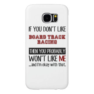 If You Don't Like Board Track Racing Cool Samsung Galaxy S6 Case