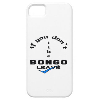 If you don't like bongo Leave iPhone SE/5/5s Case