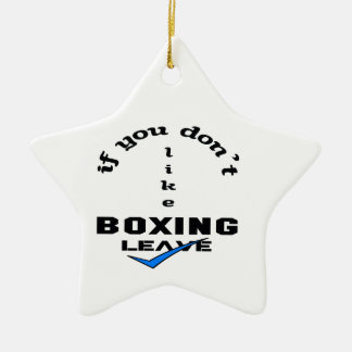 If you don't like Boxing Leave Ceramic Ornament